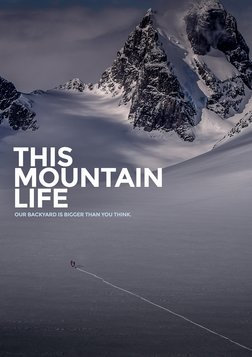 This Mountain Life - A Journey Through the Coast Mountains of British Columbia